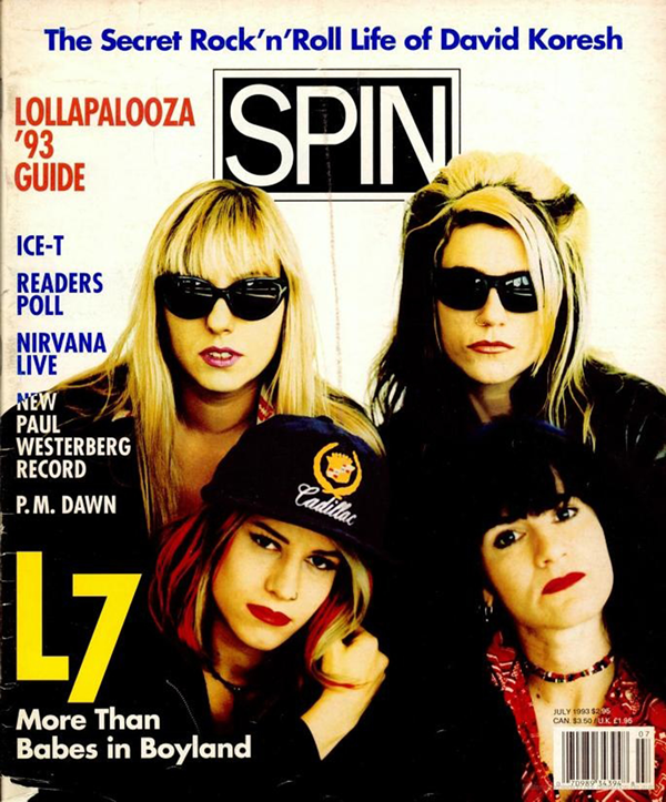 """I think people assume that you're raking in the cash when you're on the cover of Spin magazine. But unless you sell an insane amount of records you're really just a working stiff at best."" – Suzi Gardner from the rock doc, L7: Pretend you're Dead"
